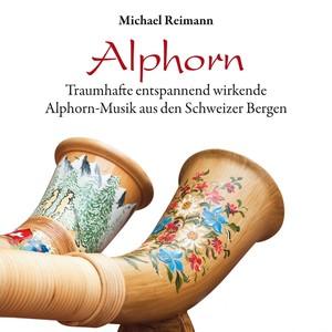 Alphorn (Traumhaft entspannend wirkende Alphorn-Musik aus den Schweizer Bergen) Albumcover