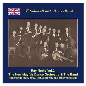 Famous British Dance Bands: Ray Noble, Vol. 2 – The New Maifair Dance Orchestra & The Band, Featuring Al Bowlly and Others (Recordings 1930-1937) album