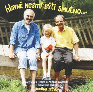 Jaroslav Uhlíř - Hlavne nesmi byti smutno