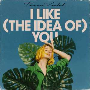 I Like (the idea of) You - Tessa Violet