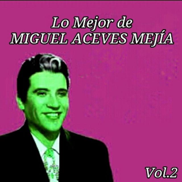 Lo Mejor de Miguel Aceves Mejía, Vol. 2
