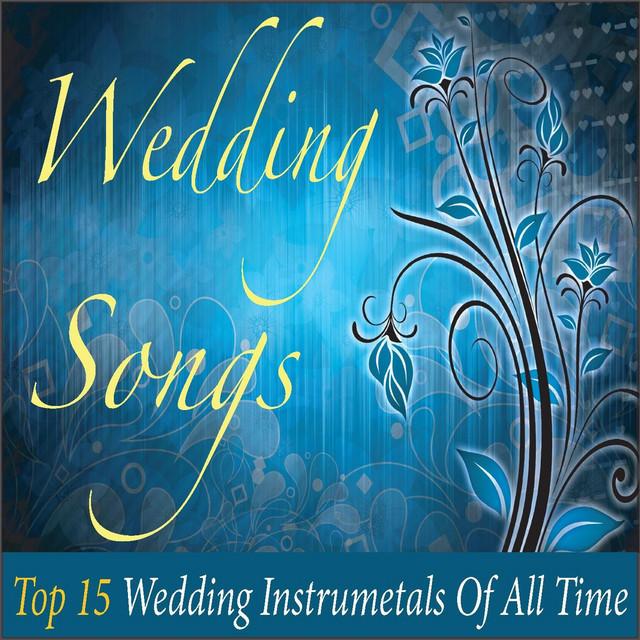 Top Ten Wedding Songs Of All Time: Wedding Songs: Top 15 Wedding Instrumentals Of All Time By