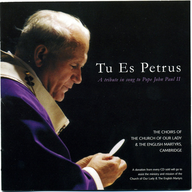 Tu Es Petrus (A Tribute in Song to Pope John Paul II) by Our Lady and the English Martyrs Choirs on Spotify