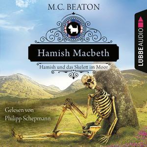 Hamish Macbeth und das Skelett im Moor - Schottland-Krimis, Teil 3 (Ungekürzt) Audiobook