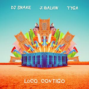 Loco Contigo  - DJ Snake
