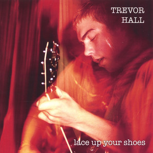 Lace Up Your Shoes - Trevor Hall