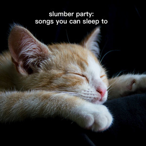Slumber Party: Songs You Can Sleep To