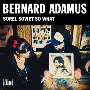 Sorel Soviet So What - Bernard Adamus