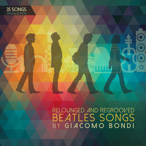 Relounged and Regrooved Beatles Songs by Giacomo Bondi (35 Songs Special Edition) album