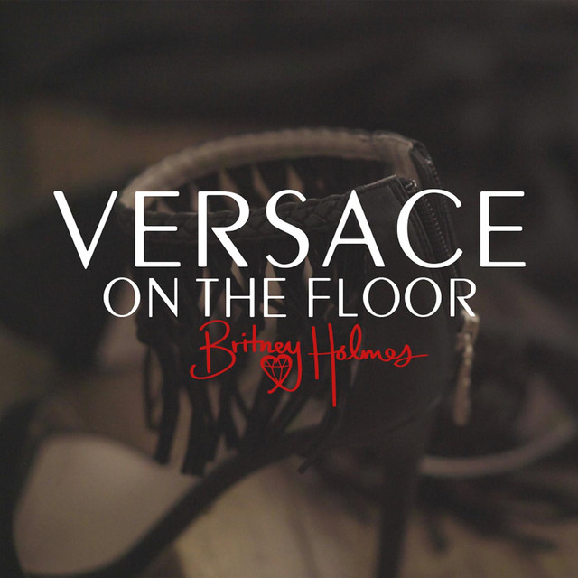 Versace on the floor a song by britney holmes on spotify for 1234 get on the dance floor song with lyrics