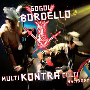 Multi Kontra Culti Vs. Irony - Gogol Bordello