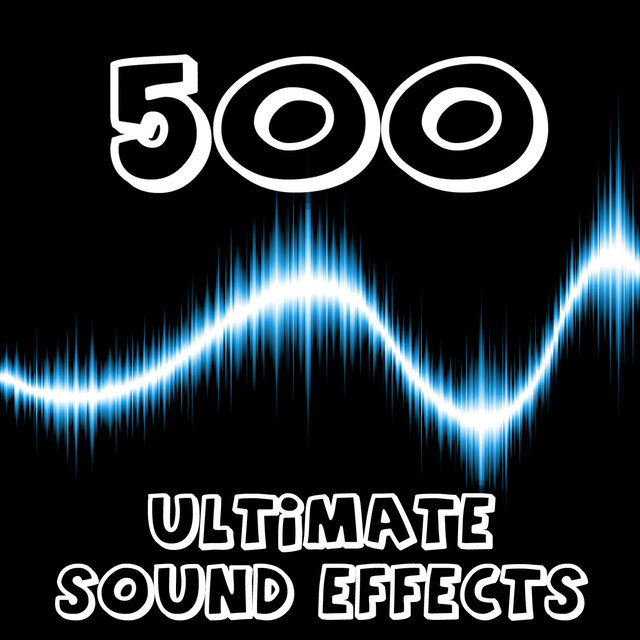 500 Ultimate Sound Effects by Pro Sound Effects Library on Spotify