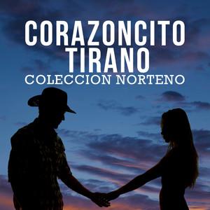 Corazoncito Tirano: Coleccion Norteno Con Exitos Recordandote, El Mono Negro, Estos Celos, Un Beso Albumcover