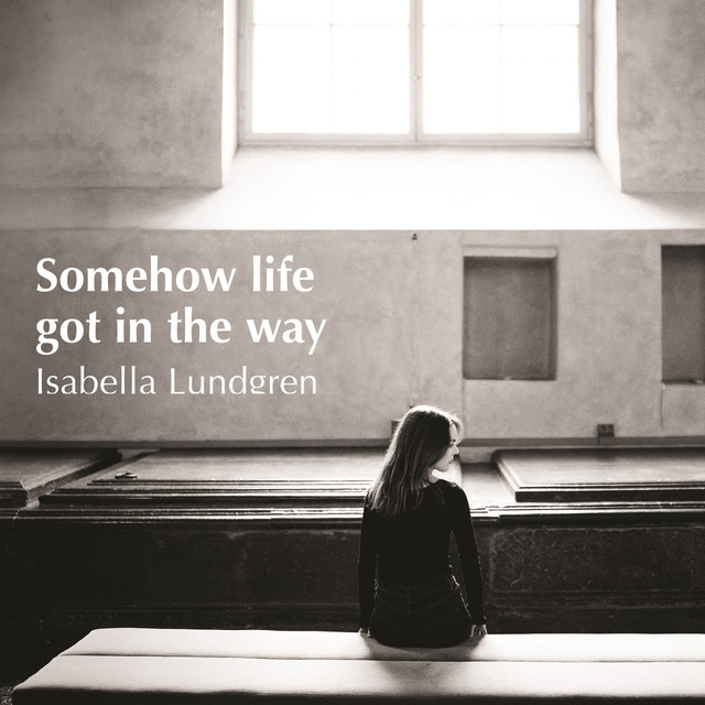 Skivomslag för Isabella Lundgren: Somehow Life Got In The Way