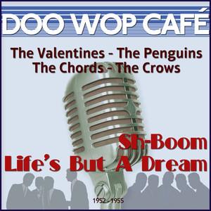 Sh-Boom Life's But a Dream (Original Recordings 1952 - 1955)