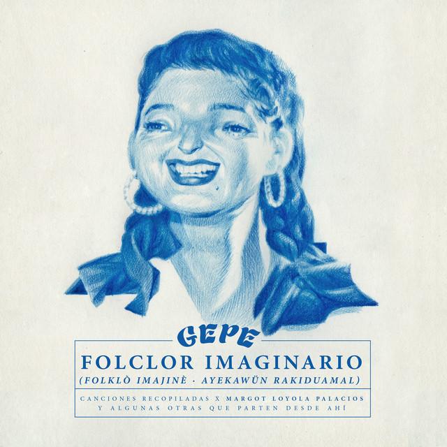 Folclor Imaginario (Canciones Recopiladas por Margot Loyola Palacios y Algunas Otras Que Parten Desde Ahí)