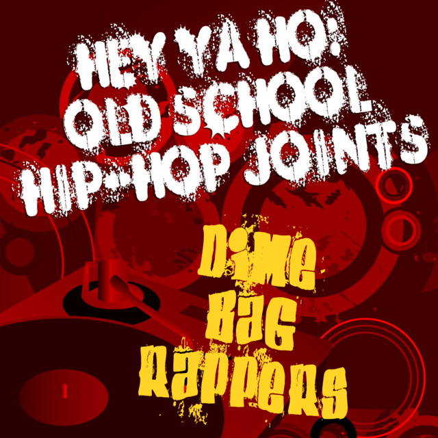 Hey Ya Ho: Old School Hip-Hop Joints by Dime Bag Rappers on Spotify