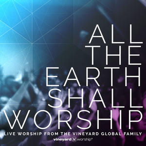 All The Earth Shall Worship: Live from the Vineyard Global Family album