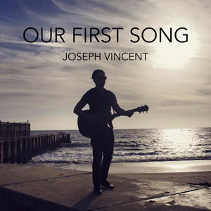 Our First Song - Joseph Vincent