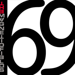 69 Love Songs - Magnetic Fields