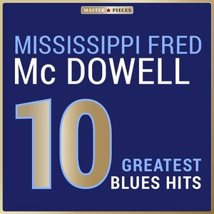 Masterpieces Presents Mississippi Fred McDowell: 10 Greatest Blues Hits Albumcover