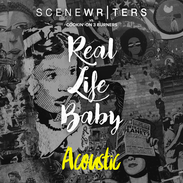 Artwork for Real Life Baby (Scene Writers vs. Cookin' on 3 Burners) [Acoustic] by Scene Writers