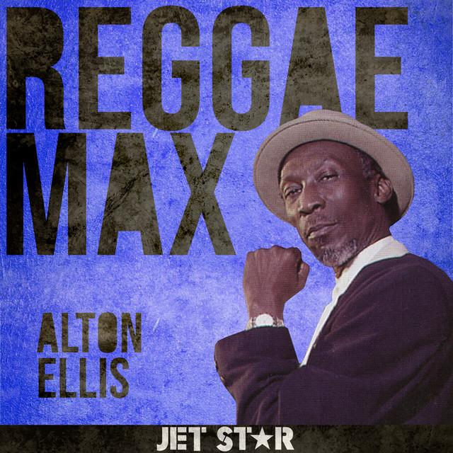 Reggae Max: Alton Ellis
