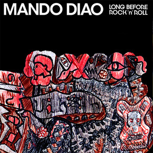 Long Before Rock'n'Roll - Mando Diao