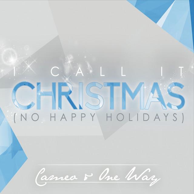 I Call It Christmas (No Happy Holidays)
