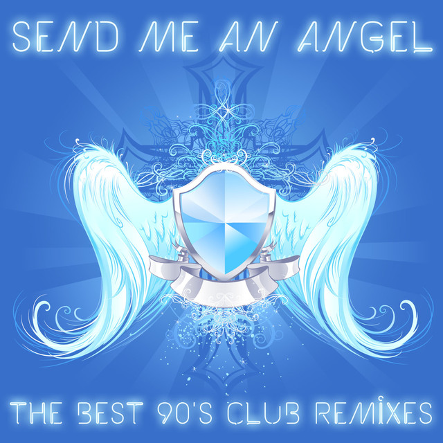 Send Me an Angel: The Best 90's Club Remixes of House, Trance and