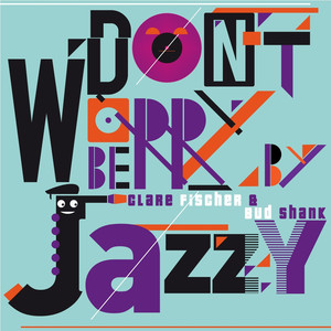 Don't Worry Be Jazzy by Clare Fisher & Bud Shank
