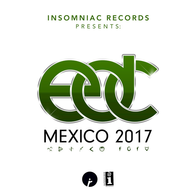 Insomniac Records Presents: EDC Mexico 2017