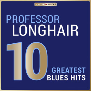 Masterpieces Presents Professor Longhair: 10 Greatest Blues Hits