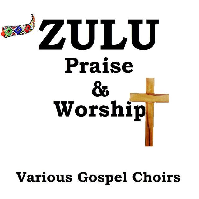 Zulu Praise & Worship by Various Gospel Choirs on Spotify