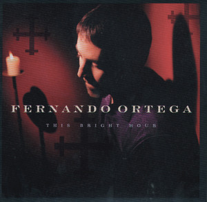 This Bright Hour - Fernando Ortega