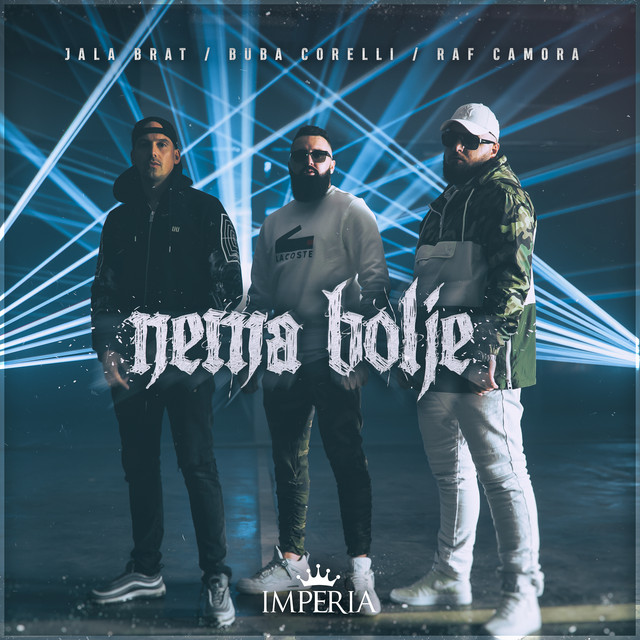 Jala Brat & Buba Corelli ft. RAF Camora - Nema bolje - Listen on Spotify, Deezer, YouTube, Google Play Music and Buy on Amazon, iTunes Google Play | EMDC Network