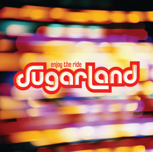 Enjoy The Ride - Sugarland
