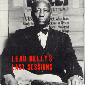 Lead Belly's Last Sessions - Leadbelly