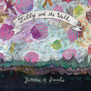 Bottoms Of Barrels - Tilly And The Wall