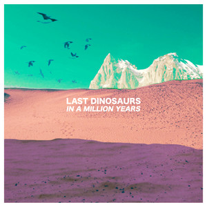 In A Million Years  - Last Dinosaurs