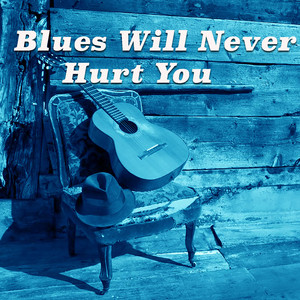 Blues Will Never Hurt You