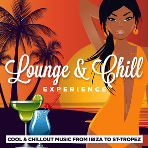 Lounge & Chill Experience (Cool and Chillout Music from Ibiza to Saint-Tropez) album