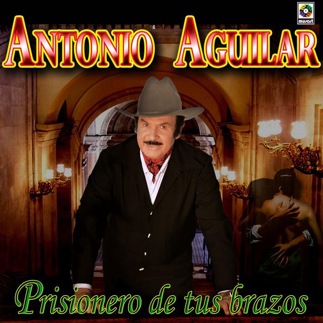 Prisionero De Tus Brazos - Antonio Aguilar