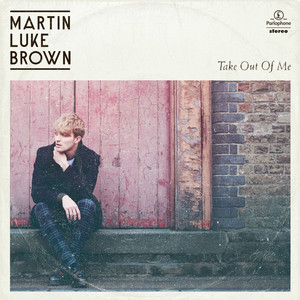 Take Out Of Me EP - Martin Luke Brown