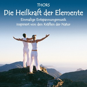Heilkraft der Elemente : Entspannungsmusik inspiriert von den Kräften der Natur Albumcover