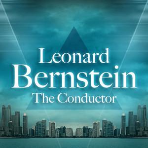 Leonard Bernstein - The Conductor
