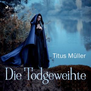 Die Todgeweihte (Ungekürzt) Audiobook