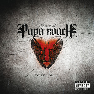 To Be Loved: The Best Of Papa Roach (Explicit Version) album