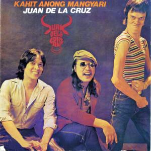 Kahit Anong Mangyari - Juan Dela Cruz Band