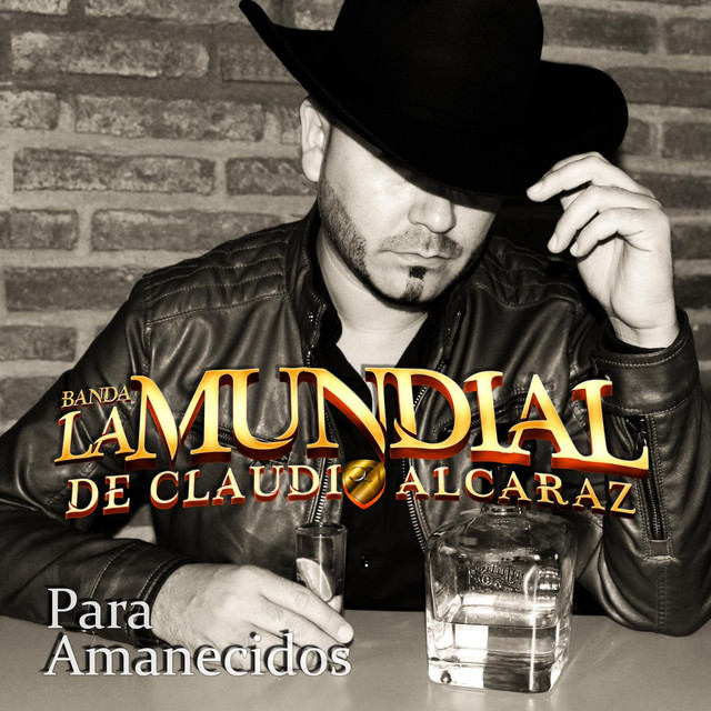 Album cover for Para Amanecidos by Banda La Mundial De Claudio Alcaraz